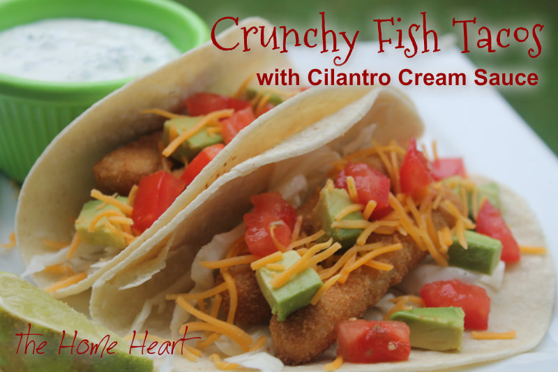 Crunchy fish tacos with cilantro cream sauce the home heart for Creamy fish taco sauce